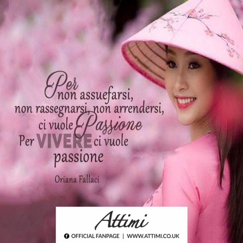 Per non assueufarsi, non rassegnarsi, non arrendersi ci vuole Passione. Per VIVERE ci vuole passione (O. Fallaci)