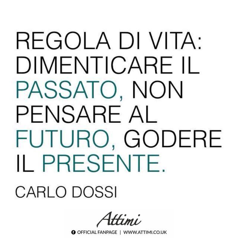 Regola di vita dimenticare il passato, non pensare al futuro, godere il presente (Carlo Dossi)