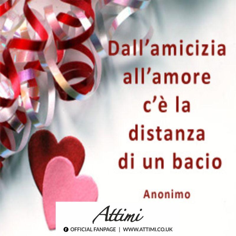 Dall'amicizia all'amore c'è la distanza di un bacio. (Anonimo)