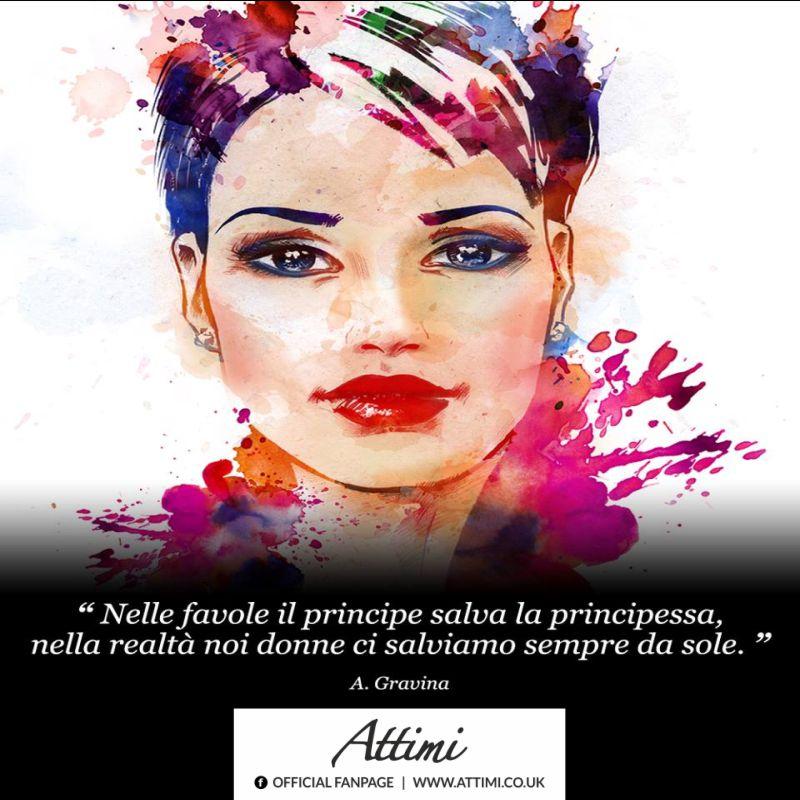 Nelle favole il principe salva la principessa, nella realtà noi donne ci salviamo sempre da sole. (A.Gravina)