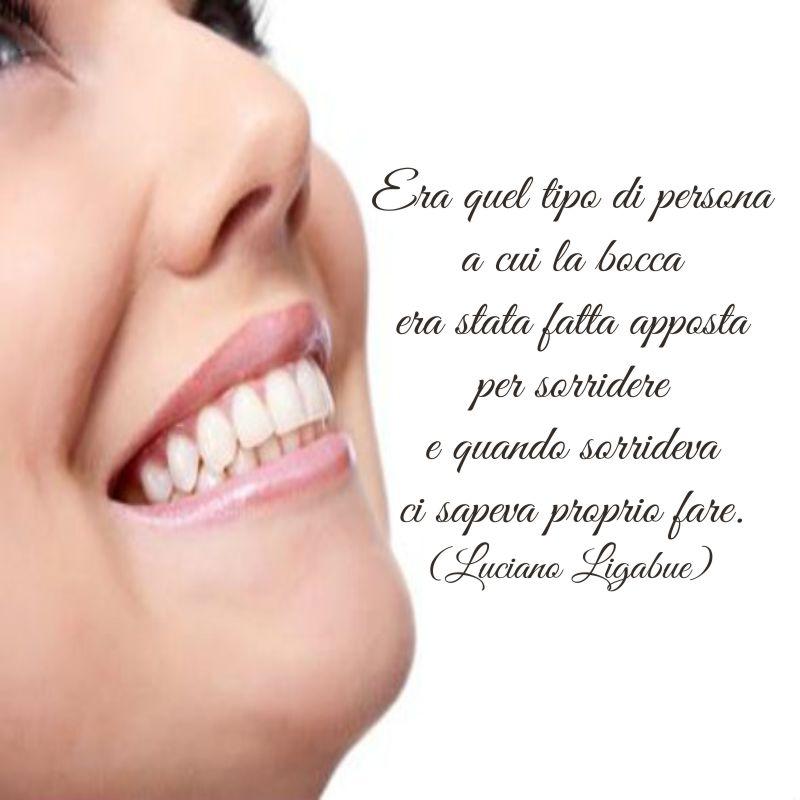 Era quel tipo di persona a cui la bocca era stata fatta apposta per sorridere e quando sorrideva ci sapeva proprio fare. (Luciano Ligabue)