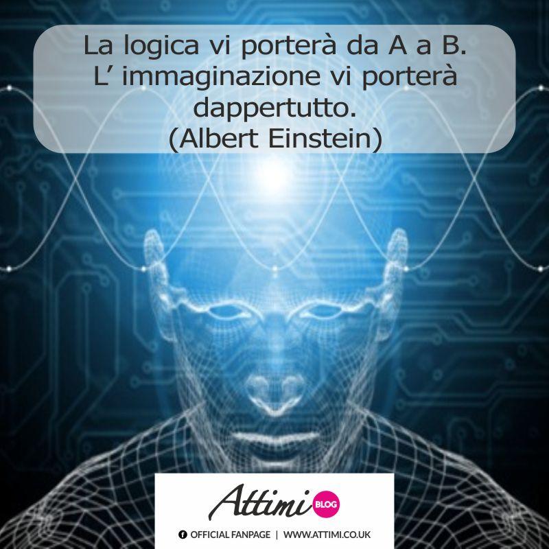 La logica vi porterà da A a B. L'immaginazione vi porterà dappertutto. (Albert Einstein)