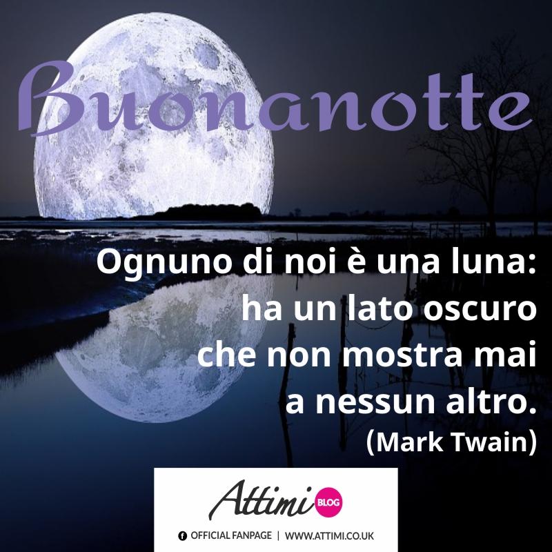 Buonanotte Ognuno di noi è una luna ha un lato oscuro che non mostra mai a nessun altro. (Mark Twain)