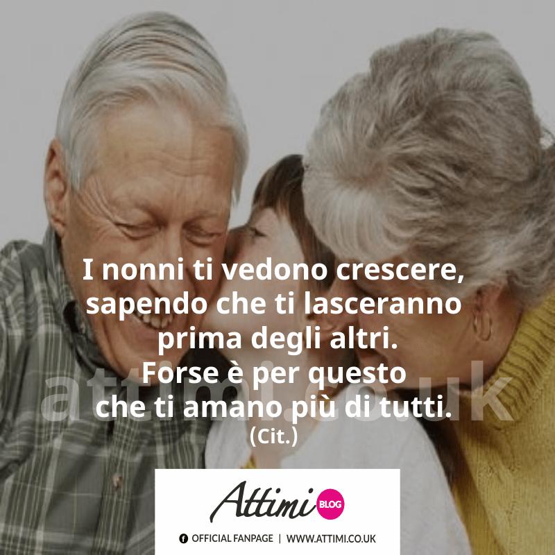 I nonni ti vedono crescere, sapendo che ti lasceranno prima degli altri. Forse è per questo che ti amano più di tutti. (Cit.)