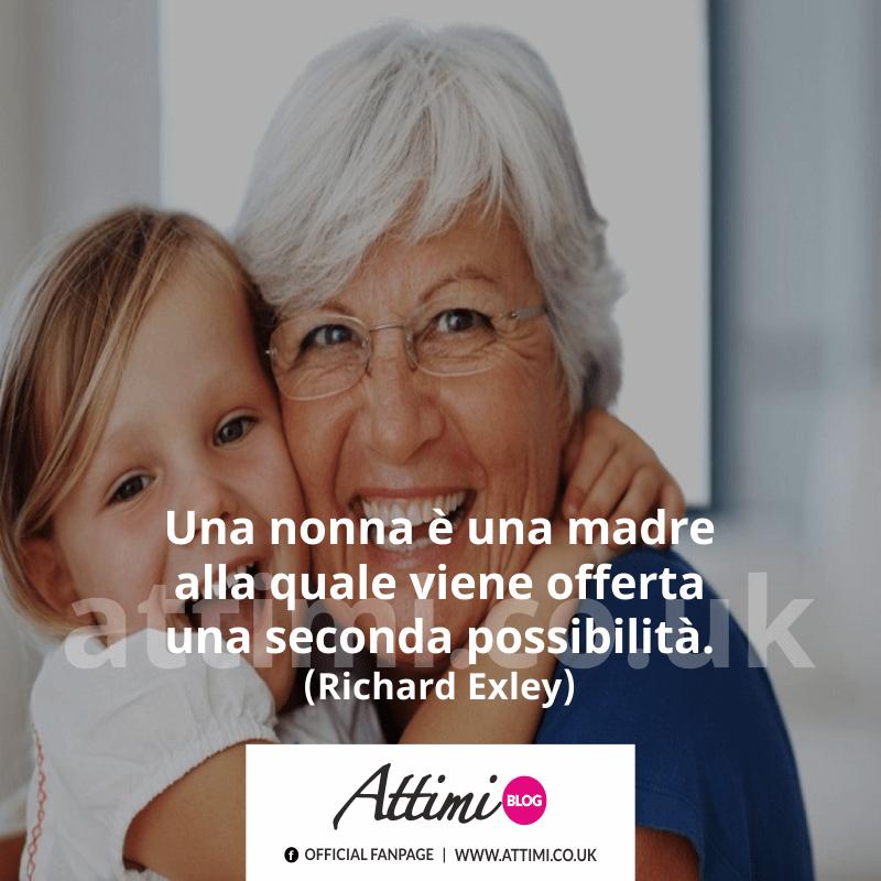 Una nonna è una madre alla quale viene offerta una seconda possibilità. (Richard Exley)