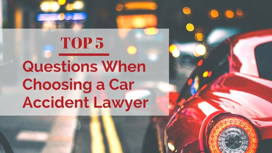 5 Questions When Choosing a Car Accident Lawyer