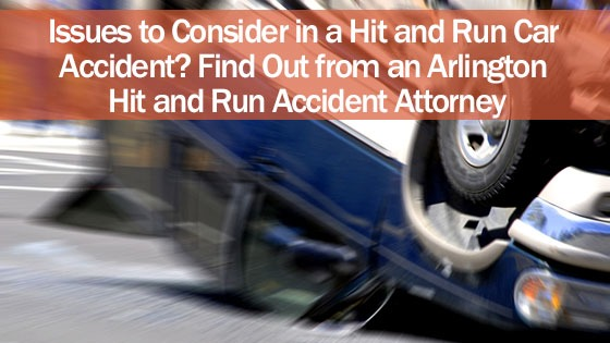 Issues to Consider in a Hit and Run Car Accident? Find Out from an Arlington Hit and Run Accident Attorney