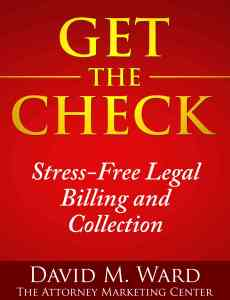 Get the Check: Stress-Free Legal Billing and Collection