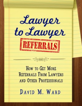 Lawyer to Lawyer Referrals: How to Get More Referrals From Lawyers and Other Professionals