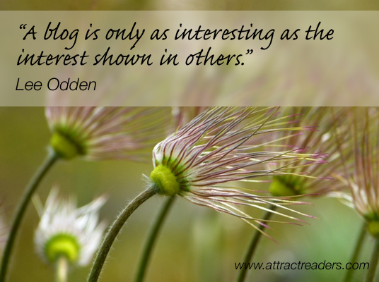 A blog is only as interesting as the interest shown in others
