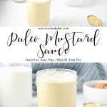 """Pinterest image for Paleo Mustard Sauce. The top image is an angled close up of Paleo mustard sauce. Below is a brownish text box with white script saying """"paleo mustard sauce."""" Paleo Mustard Sauce in a clear mason jar on a wood board. Behind it is dry mustard in a copper measuring spoon, cup of Apple cider vinegar, an egg and a cut off jar of milk. www.atwistedplate.com/paleo-mustard-sauce/"""