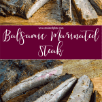 "Pinterest Image for Balsamic Marinated Steak. Top picture is a side angle of steak with 3 slices cut on a wood board. Below in white letters with a purple background it says ""Balsamic Marinated Steak"". Below is an overhead angle of steak with 3 slices cut on a wood board. www.atwistedplate.com"