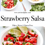 Pinterest Image for Strawberry Salsa. Top image is strawberry salsa ingredients in a bowl, spoon with honey on it, a bowl of chips, cilantro and strawberries. In the middle the text states Strawberry salsa, paleo, kept, gluten free. Bottom image is a bowl of Strawberry salsa with 2 lime wedges. www.atwistedplate.com/strawberry-salsa/