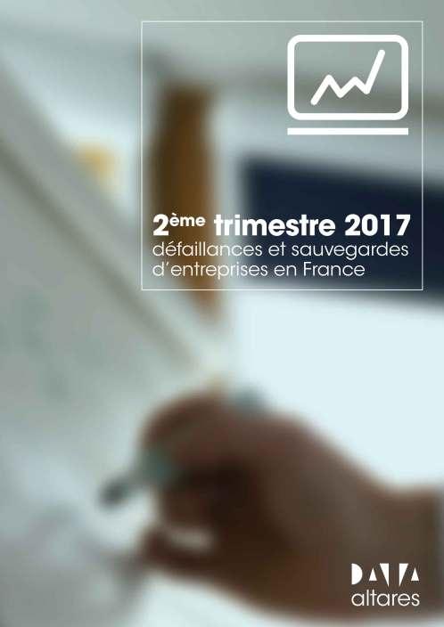 Défaillances et Sauvegardes d'Entreprises en France - 2ème trimestre 2017