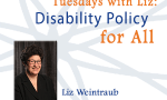 Tuesdays with Liz: Disability Policy for All Liz Weintraub