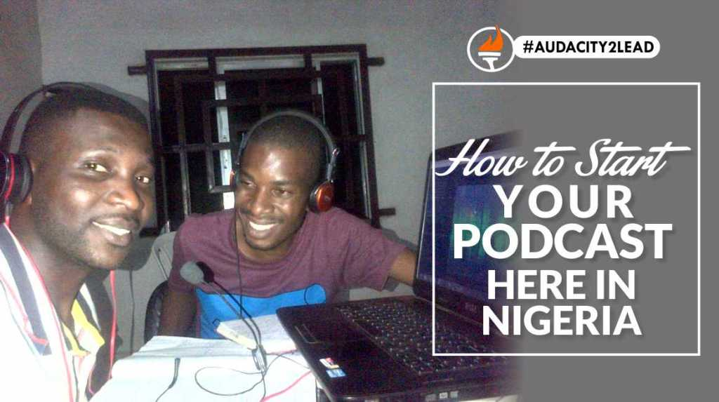 HOW TO START YOUR OWN PODCAST RIGHT HERE IN NIGERIA