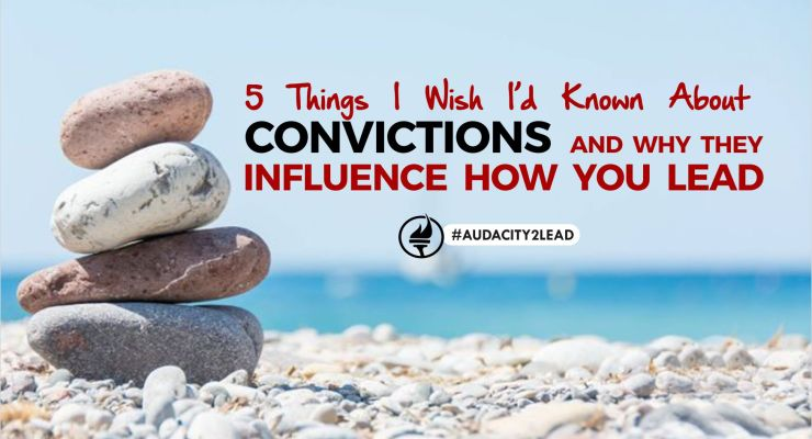 5 Things I Wish I'd Known About Convictions And Why They Influence How You Lead
