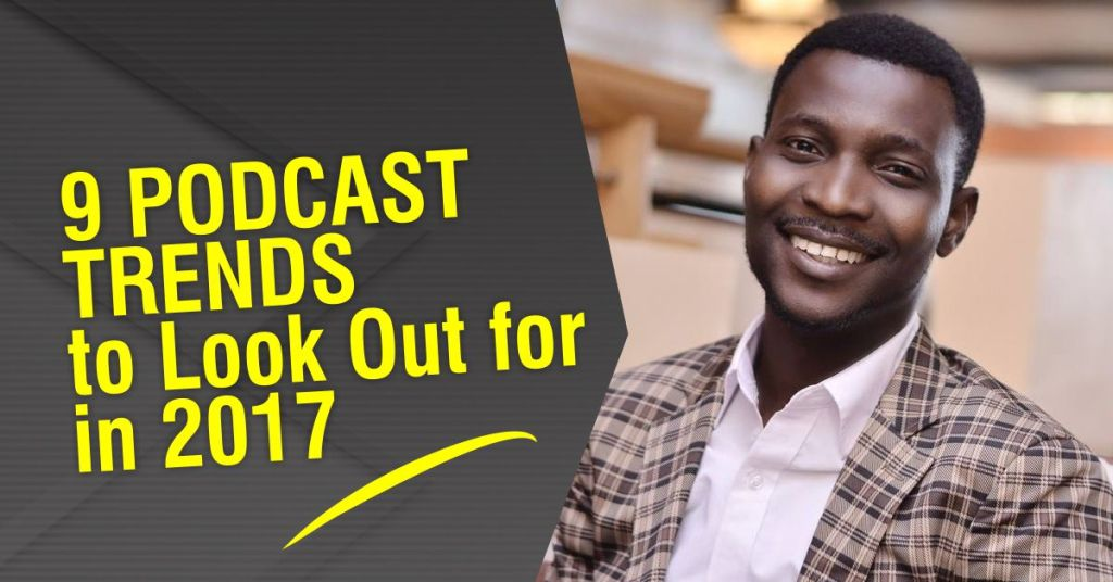 9 Podcast Trends to Look Out for in 2017