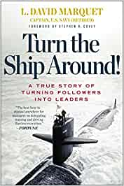 Turn the Ship Around ! A True Story of Turning Followers Into Leaders