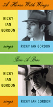 A Horse with Wings – Ricky Ian Gordon, vocal and p. – Blue Griffin  Bric-a-Brac – Ricky Ian Gordon – Blue Griffin