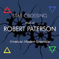 ROBERT PATERSON: 'Star Crossing' – American Modern Ensemble – American Modern Recordings