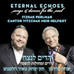 """Eternal Echoes – Songs and Dances for the Soul"" – Cantor Yitzchak Meir Helfgot, tenor/ Itzhak Perlman, v./ch. orch. and klezmer ens./Russell Ger – Sony Classical"