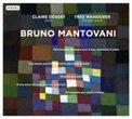 BRUNO MANTOVANI: Huit moments musicaux; Cinq pieces pour Paul Klee; Suonare pour piano; D'une seule voix; All'ungarese – Clair Désert, p./Trio Wanderer – Mirare Records