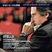 VERDI: Otello (complete opera) – Aleksandrs Antonenko (Otello)/ Krassimira Stoyanova (Desdemona)/ Carlo Guelfi (Iago)/ Barbara Di Castri (Emilia)/ Chicago Children's Choir/ Chicago Sym. Orch. and Chorus/ Riccardo Muti – CSO Resound