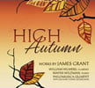 "JAMES GRANT: ""High Autumn"" = Sultry and Eccentric; Waltz for Betz; High Autumn; Sextet for Bass Clarinet and Strings; Just a Thought; Ragamuffins; Chocolates – William Helmers, clarinet/Wayne Wildman, piano/Philomusica Quartet/ Jerry DiMuzio, baritone sax – Potenza Music PM1028, 62:28 ***:"