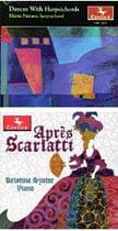 """Dances With Harpsichords"" [TrackList follows] – Elaine Funaro, harpsichord – Centaur""Aprés Scarlatti"" [TrackList follows] – Kristina Szutor, piano – Centaur"