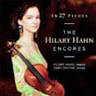 In 27 Pieces: The Hilary Hahn Encores [TrackList follows] – Hilary Hahn, violin/ Cory Smythe, p. – DGG (2 CDs)