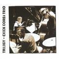 Chick Corea Trio – Trilogy  [TrackList follows] – Stretch Records/ Concord Jazz