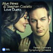 """Love Duets"" – Ailyn Perez, sop./ Stephen Costello, tenor/ BBC Sym. Orch./ Patrick Summers – Warner Music"