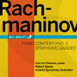 RACHMANINOV: Piano Concerto No. 3 in d; Symphonic Dances – Garrick Ohlsson, p./ Atlanta Sym. Orch./ Robert Spano – ASO Media
