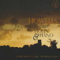 "HERBERT HOWELLS: ""The Complete Works for Violin and Piano"" [TrackList follows] – Rupert Marshall-Luck, violin/ Matthew Rickard, p. – EMR Records"