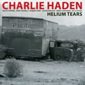 Charlie Haden – Helium Tears [TrackList follows] – West Wind