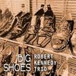 Robert Kennedy Trio – Big Shoes – self-produced