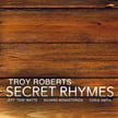 Troy Roberts – Secret Rhymes [TrackList follows] – Inner Circle Music
