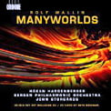 "ROLF WALLIN: ""Manyworlds"" = Fisher King for trumpet and orchestra; Id for large orchestra; Manyworlds – Håkan Hardenberger, trumpet/Bergen Philharmonic Orch./ John Storgårds – Ondine CD +  Video Blu-ray"