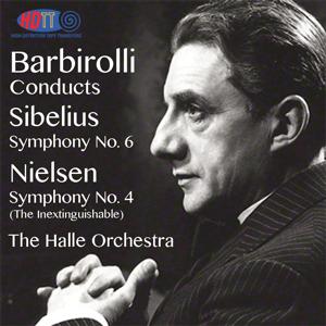 Sir John BARBIROLLI conducts = SIBELIUS: Symphony No. 6; NIELSEN: Symphony No. 4 – The Hallé Orch. – HDTT