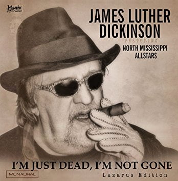 James Luther Dickinson – I'm Just Dead, I'm Not Gone: Lazarus Edition – Memphis International Records