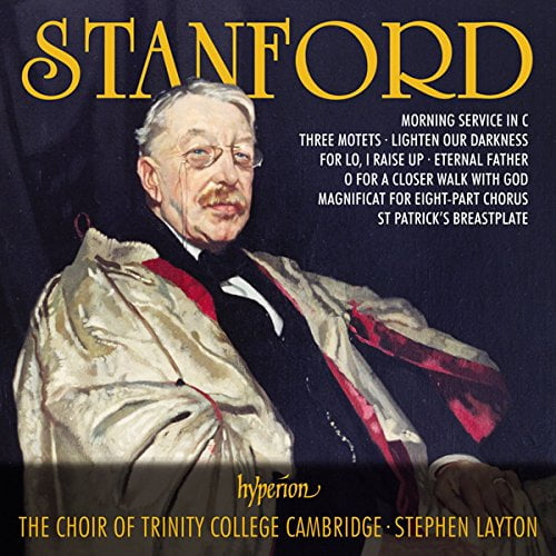 Sir Charles Villiers STANFORD (1852-1924) = Choral Music – Trinity College Choir Cambridge, Owain Park and Alexander Hamilton, organists / Trinity Brass / Stephen Layton (cond.) Hyperion