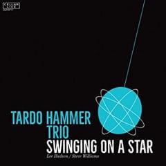 Tardo Hammer Trio – Swinging On A Star – CellarLive