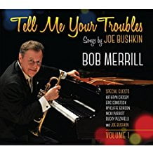 Bob Merrill – Tell Me Your Troubles: Songs By Joe Bushkin Vol. 1 – Accurate Records