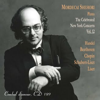 Mordecai Shehori: The Celebrated New York Concerts, Vol. 12 = Works by HANDEL; BEETHOVEN; CHOPIN; SCHUBERT; LISZT – Mordecai Shehori, piano – Cembal d'amour