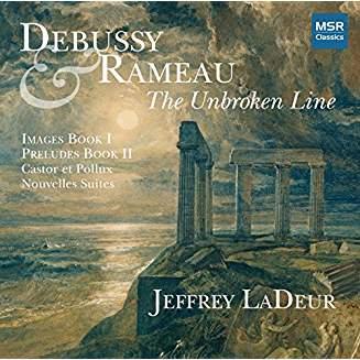 """""""The Unbroken Line"""" = DEBUSSY: Images; Preludes; RAMEAU: Castor et Pollux; Nouvelles Suites – Jeffrey LaDeur, piano – MSR Classics"""