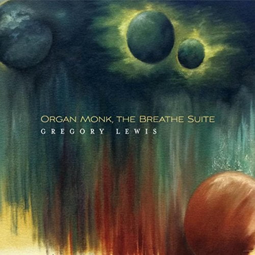 Gregory Lewis – Organ Monk, The Breathe Suite