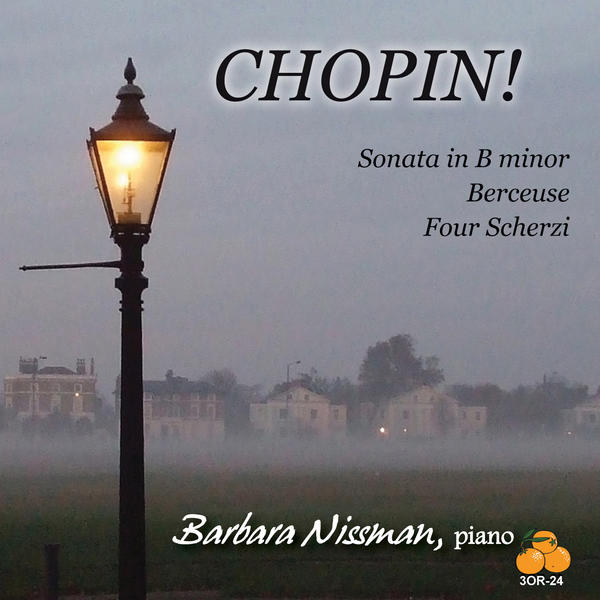 CHOPIN: Piano Sonata No. 3; Berceuse; Four Scherzos – Barbara Nissman, piano – 3 Oranges Recordings