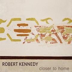 Robert Kennedy – Closer To Home