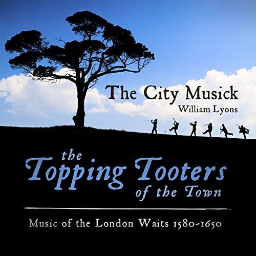 The Topping Tooters of the Town = Music of the London Waits 1580-1650 — The City Musick / William Lyons — Avie